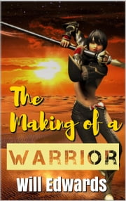 The Making of a Warrior ebook by Will Edwards