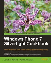 Windows Phone 7 Silverlight Cookbook ebook by Jonathan Marbutt, Robb Schiefer Jr.