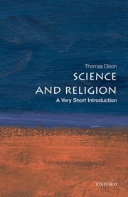 Science and Religion: A Very Short Introduction ebook by Thomas Dixon