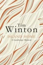 Island Home - A Landscape Memoir eBook by Tim Winton