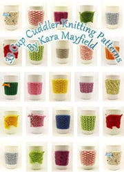 33 Cup Cuddler Knitting Patterns ebook by Kara Mayfield
