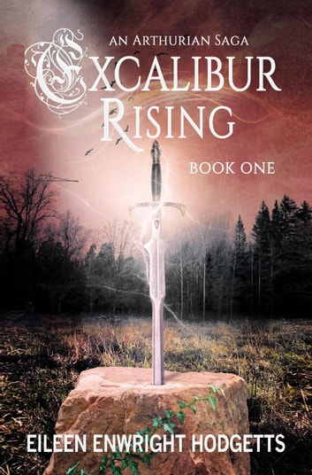 Excalibur Rising - Book One - Excalibur Rising, #1 ebook by Eileen Enwright Hodgetts