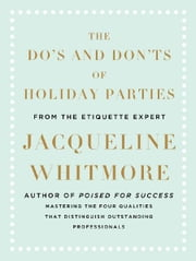 The Do's and Don'ts of Holiday Parties - From International Etiquette Expert Jacqueline Whitmore ebook by Jacqueline Whitmore