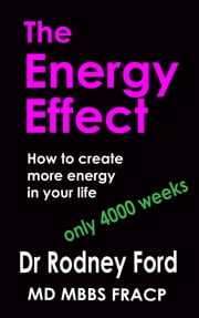 The Energy Effect: How to Create more Energy in your Life – You only have 4000 weeks! ebook by Rodney Ford