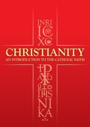 Christianity - An Introduction To The Catholic Faith ebook by David Albert Jones