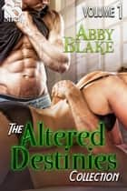 The Altered Destinies Collection, Volume 1 ebook by Abby Blake