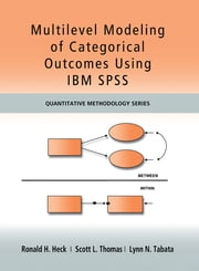 Multilevel Modeling of Categorical Outcomes Using IBM SPSS ebook by Ronald H Heck, Scott Thomas, Lynn Tabata