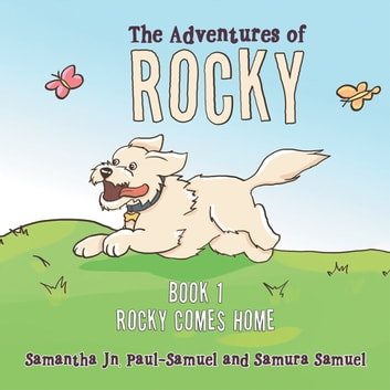 The Adventures of Rocky - Book 1 Rocky Comes Home ebook by Samura Samuel,Samantha Jn. Paul-Samuel