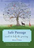 Safe Passage - Words to Help the Grieving ebook by Molly Fumia