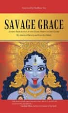 Savage Grace - Living Resiliently in the Dark Night of the Globe ebook by Andrew Harvey, Carolyn Baker
