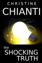 The Shocking Truth ebook by Christine Chianti
