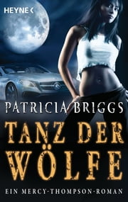 Tanz der Wölfe - Mercy Thompson 7 - Roman ebook by Patricia Briggs, Vanessa Lamatsch