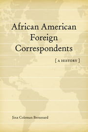 African American Foreign Correspondents - A History ebook by Jinx Coleman Broussard
