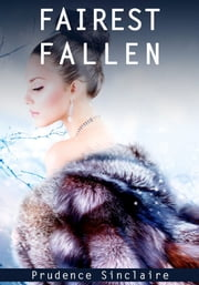 Fairest Fallen (Wickedly Ever After) (An Erotic Fairy Tale) - Mature Content, erotic fairy tale, bdsm, bondage, femdom ebook by Prudence Sinclaire