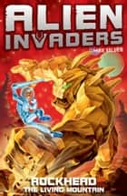 Alien Invaders 1: Rockhead - The Living Mountain eBook by Max Silver