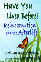 Have You Lived Before? Reincarnation and the Afterlife ebook by Irene McGarvie
