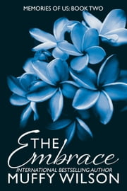 The Embrace - Memories of Us, #2 ebook by Muffy Wilson