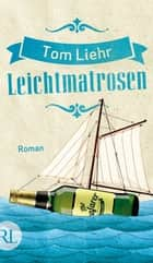 Leichtmatrosen - Roman ebook by Tom Liehr