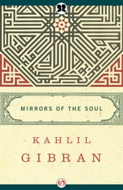Mirrors of the Soul ebook by Kahlil Gibran,Joseph Sheban,Joseph Sheban