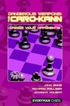 Dangerous Weapons: The Caro-Kann ebook by John Emms, Richard Palliser, Jovanka Houska