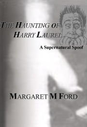 The Haunting Of Harry Laurel - A Supernatural Spoof ebook by Margaret M Ford