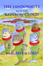 The Landonauts and the Rainbow Cloud - Book One ebook by Margaret M Ford, Simon Goodway