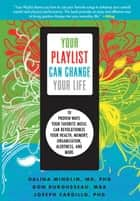 Your Playlist Can Change Your Life - 10 Proven Ways Your Favorite Music Can Revolutionize Your Health, Memory, Organization, Alertness and More ebook by Don DuRousseau, Galina Mindlin, Joseph Cardillo
