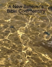 A New Believer's Bible Commentary: The Prophets ebook by Dr. Judy Barrett