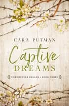 Captive Dreams ebook by Cara Putman