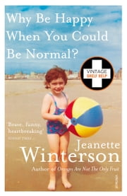 Why Be Happy When You Could Be Normal? ebook by Jeanette Winterson