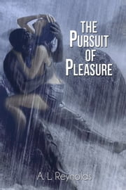 The Pursuit of Pleasure ebook by A L Reynolds