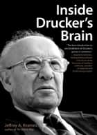 Inside Drucker's Brain ebook by Jeffrey A. Krames
