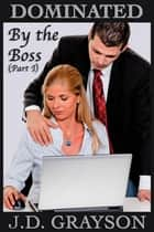Dominated by the Boss (Part I) ebook by J.D. Grayson