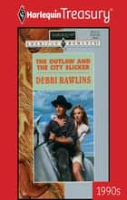 The Outlaw and the City Slicker ebook by Debbi Rawlins