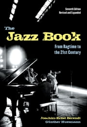The Jazz Book - From Ragtime to the 21st Century ebook by Joachim-Ernst Berendt,Günther Huesmann