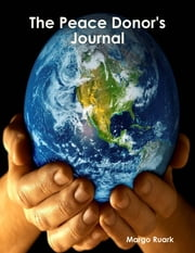 The Peace Donor's Journal ebook by Margo Ruark