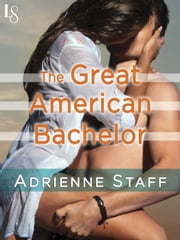 The Great American Bachelor - A Loveswept Classic Romance ebook by Adrienne Staff,Sally Goldenbaum