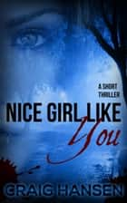 Nice Girl Like You ebook by Craig Hansen