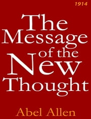 The Message of the New Thought ebook by Abel Allen