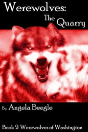 Werewolves: The Quarry ebook by Angela Beegle