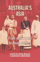 Australia's Asia ebook by David Walker,Agnieszka Sobocinska
