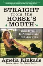 Straight from the Horse's Mouth - How to Talk to Animals and Get Answers ebook by Amelia Kinkade