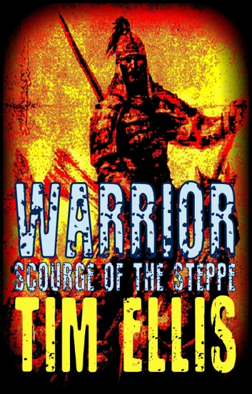 Warrior: Scourge of the Steppe ebook by Tim Ellis