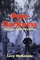 Sons of Darkness - Release of the Demons ebook by Lecy McKenzie