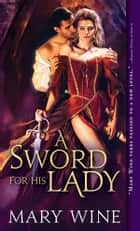 A Sword for His Lady ebook by Mary Wine