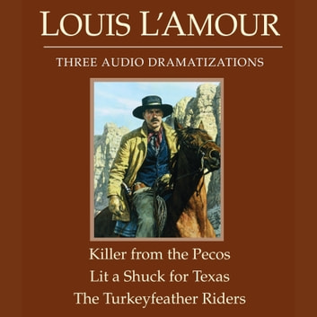 The Killer from the Pecos/Lit a Shuck for Texas/The Turkeyfeather Riders audiobook by Louis L'Amour
