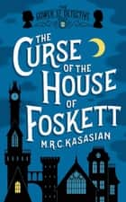 The Curse of the House of Foskett ebook by M.R.C. Kasasian