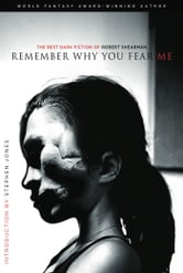 Remember Why You Fear Me - The Best Dark Fiction of Robert Shearman ebook by Robert Shearman