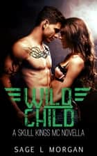 Wild Child: A Skull Kings MC Novella - Skull Kings MC ebook by Sage L. Morgan