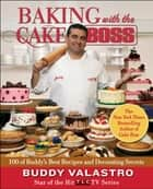 Baking with the Cake Boss ebook by Buddy Valastro